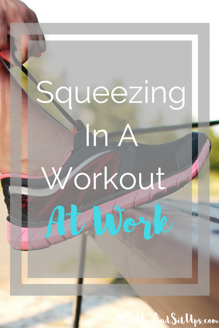Squeezing In A Workout At Work, At Work Fitness, How to add a workout in throughout the day, easy workout