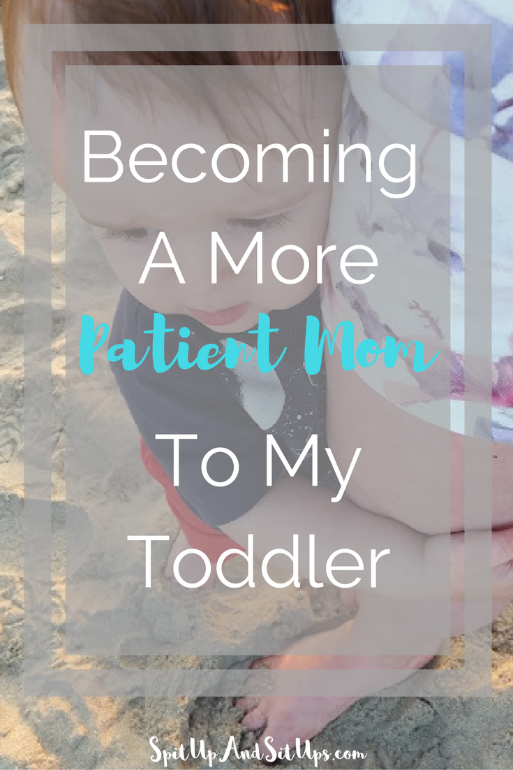 Becoming a more patient mom to my toddler, parenting, parenting toddlers, toddler mom, how to parent toddlers, how to be a more calm parent