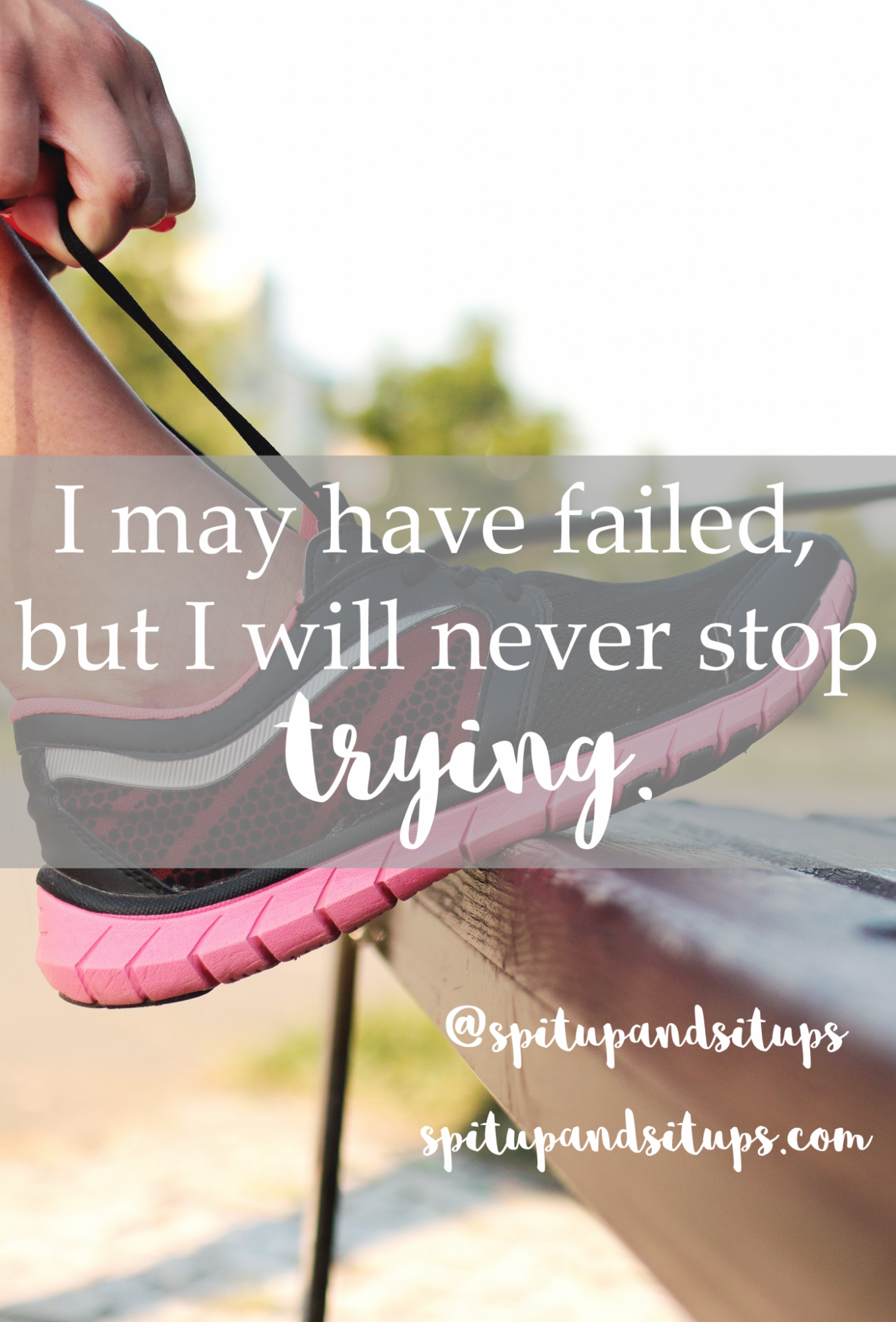 I May Have Failed But I Will Never Stop Trying - Fitness Inspiration Quotes - Inspirational Quote - Getting Back On Track - Healthy Living - Spit Up and Sit Ups