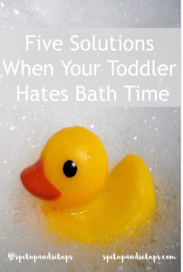 When Your Toddler Hates Bath Time – Five Easy Solutions