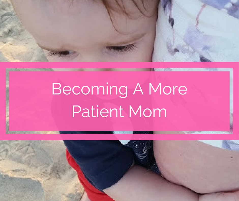 Becoming a more patient mom with my toddler, parenting, parenting toddlers, toddler mom, how to parent toddlers, how to be a more calm parent