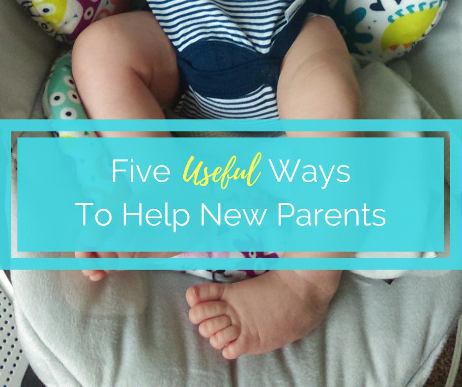 Five Useful Ways To Help New Parents