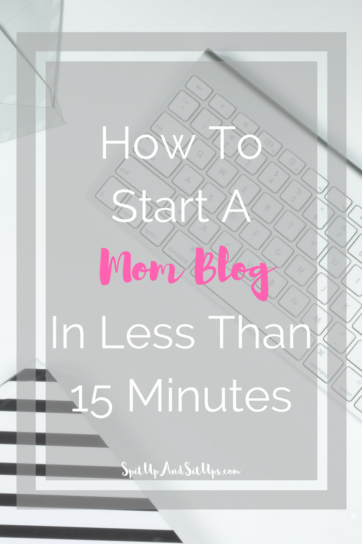 How To Start A Mom Blog In Less Than 15 Minutes, start a mom blog, how to start a mommy blog, how to start a mom blog, start a mom blog, start a mommy blog, how to start a blog, how to blog, mom blog, top mom blogs, top mommy blog