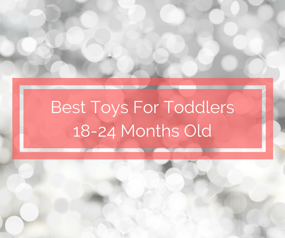 Toys For 18 Months : Best toys for toddlers months spit up and sit ups