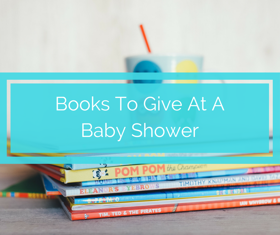 books to give at a baby shower, baby shower books, gifts to give at a baby shower, unique books to give at a baby shower , gifts for a new baby, baby shower gifts, books for new mom, books for baby