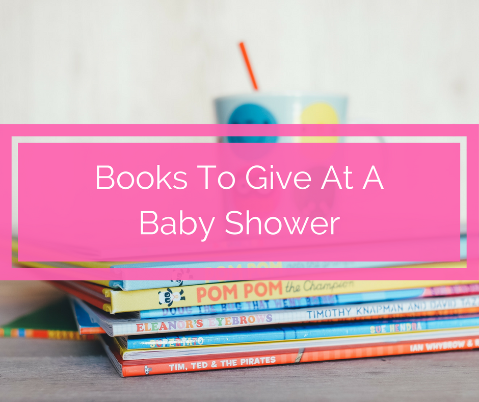 books to give at a baby shower, baby shower books, gifts to give at a baby shower, gifts for a new baby, baby shower gifts, books for new mom, books for baby