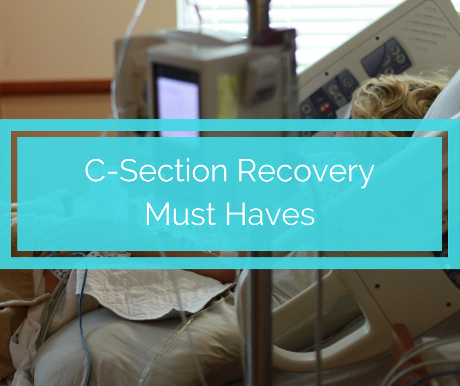 c-section recovery must haves, recovering from a c-section, what do i need for a c-section, c-section tips, c-section advice, advice on recovering from c-section, what if i have a c-section
