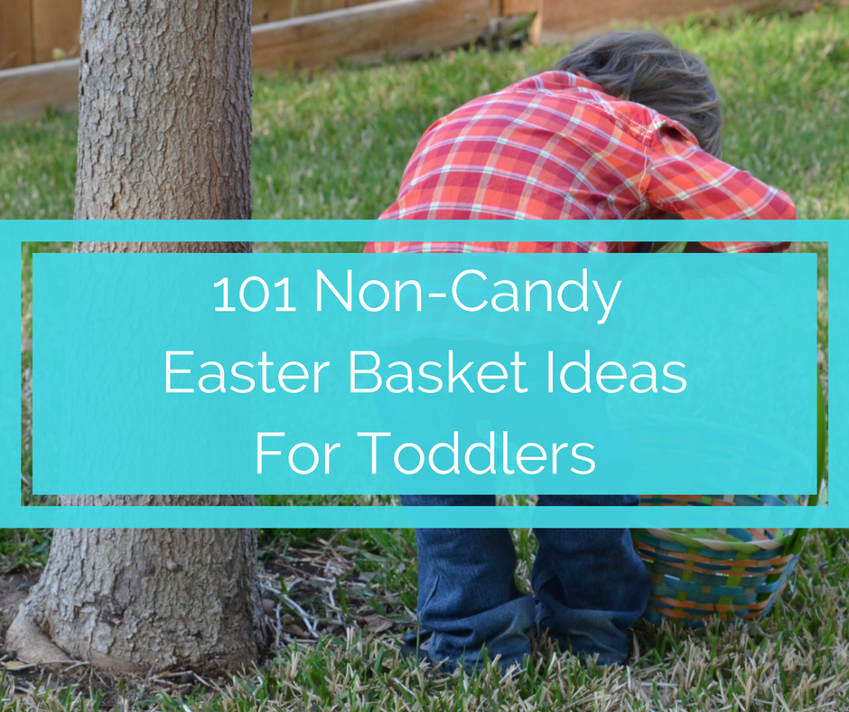 101 Non-Candy Easter Basket Ideas For Toddlers
