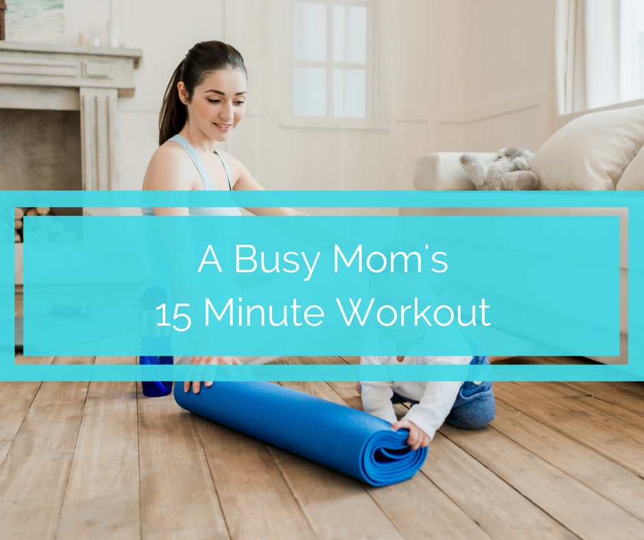 A Busy Mom's 15 Minute Workout