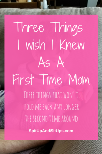 Three Things I Wish I Knew As A First Time Mom