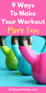 9 Ways To Make Your Workout More Fun | Spit Up and Sit Ups