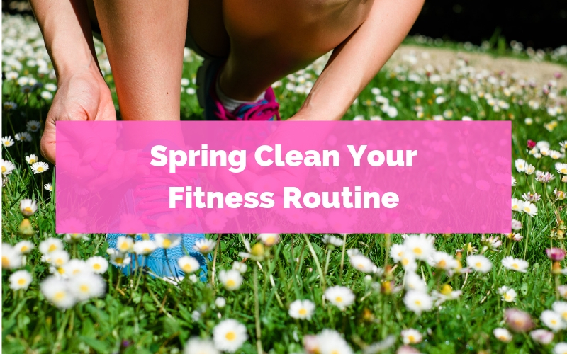 Spring Clean Your Fitness Routine (1)