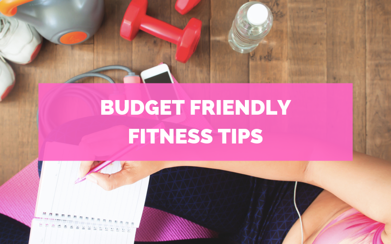 BUDGET FRIENDLY FITNESS TIPS